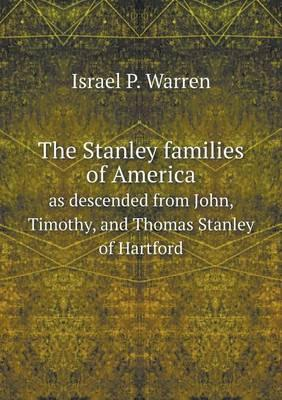 The Stanley Families of America as Descended from John, Timothy, and Thomas Stanley of Hartford