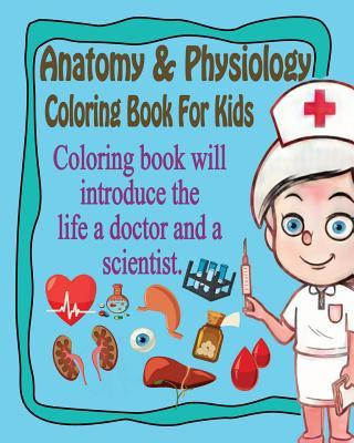 Anatomy & Physiology Coloring Book for Kids