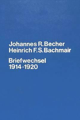 Johannes R. Becher- Heinrich F.S. Bachmair- Briefwechsel 1914-1920