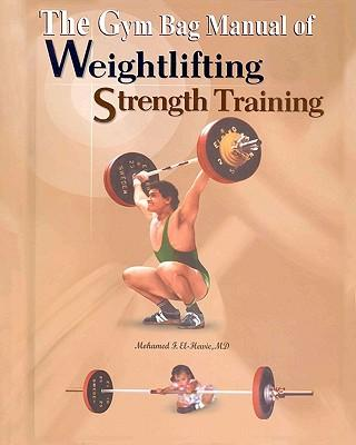 The Gym Bag Manual of Weightlifting and Strength Training
