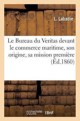 Le Bureau du Veritas Devant le Commerce Maritime, Son Origine, Sa Mission, Reforme Radicale