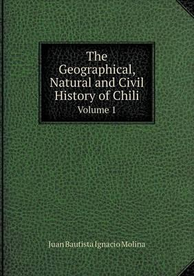 The Geographical, Natural and Civil History of Chili Volume 1