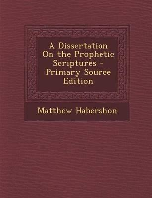 A Dissertation on the Prophetic Scriptures