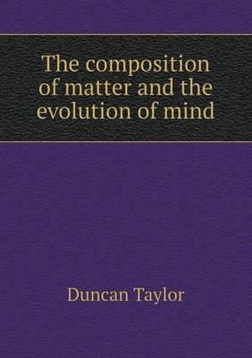 The Composition of Matter and the Evolution of Mind