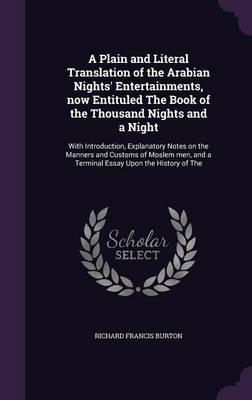 A Plain and Literal Translation of the Arabian Nights' Entertainments, Now Entituled the Book of the Thousand Nights and a Night