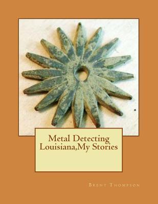 Metal Detecting Louisiana,my Stories