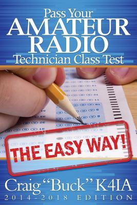 Pass Your Amateur Radio Technician Class Test the Easy Way 2014-2018
