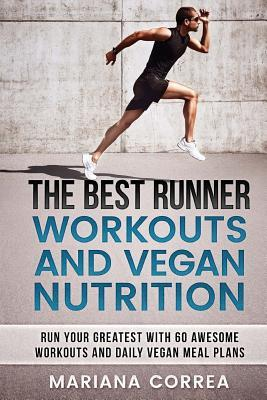 The Best Runner Workouts and Vegan Nutrition