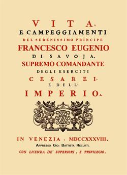 Vita e campeggiamenti del Serenissimo Principe Francesco Eugenio di Savoja