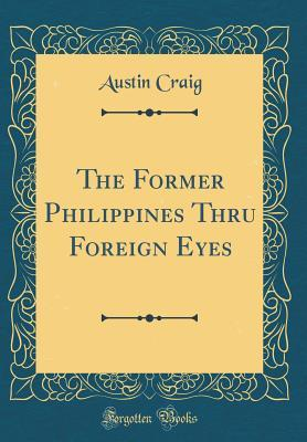 The Former Philippines Thru Foreign Eyes (Classic Reprint)