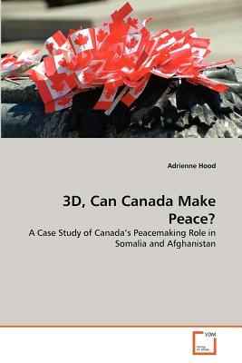3D, Can Canada Make Peace?