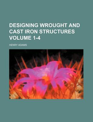 Designing Wrought and Cast Iron Structures Volume 1-4