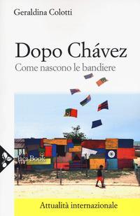 Dopo Chávez. Come nascono le bandiere