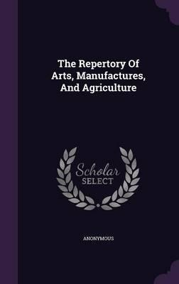 The Repertory of Arts, Manufactures, and Agriculture