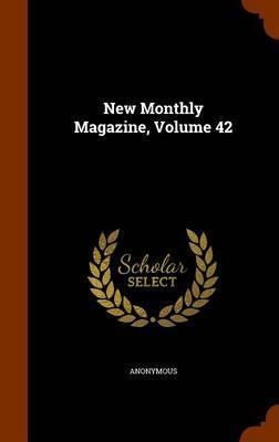 New Monthly Magazine, Volume 42