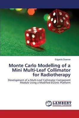 Monte Carlo Modelling of a Mini Multi-Leaf Collimator for Radiotherapy