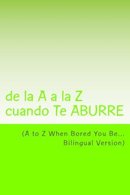 De La a a La Z Cuando Te Aburre/a to Z When Bored You Be