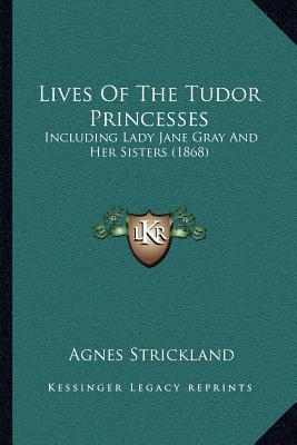 Lives of the Tudor Princesses