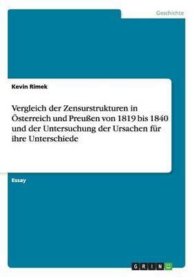 Vergleich der Zensurstrukturen in Österreich und Preußen von 1819 bis 1840 und der Untersuchung der Ursachen für ihre Unterschiede