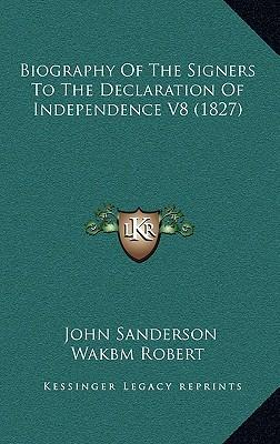 Biography of the Signers to the Declaration of Independence V8 (1827)