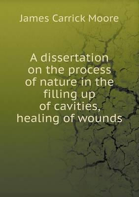 A Dissertation on the Process of Nature in the Filling Up of Cavities, Healing of Wounds