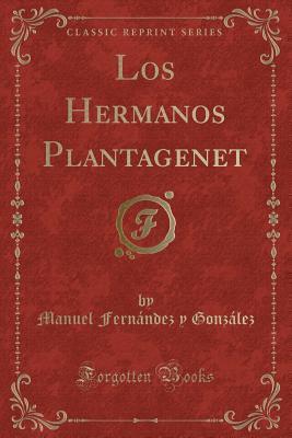 Los Hermanos Plantagenet (Classic Reprint)