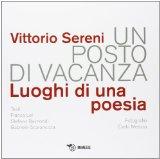 Un posto di vacanza, luoghi di una poesia. Vittorio Sereni 1913-2013