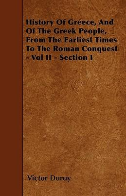 History Of Greece, And Of The Greek People, From The Earliest Times To The Roman Conquest - Vol II - Section I