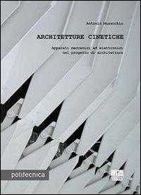 Architetture cinetiche. Apparati meccanici ed elettronici nel progetto di architettura