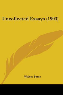 Uncollected Essays (1903)