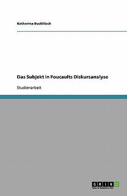Das Subjekt in Foucaults Diskursanalyse