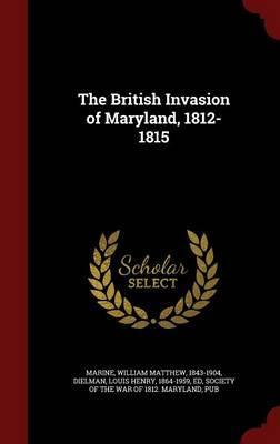 The British Invasion of Maryland, 1812-1815
