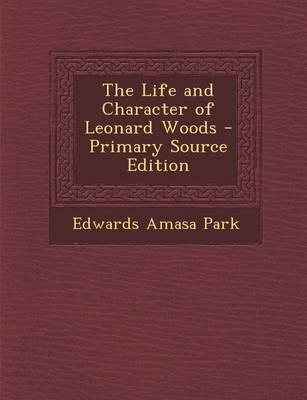 The Life and Character of Leonard Woods - Primary Source Edition