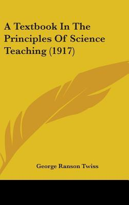 A Textbook in the Principles of Science Teaching (1917)