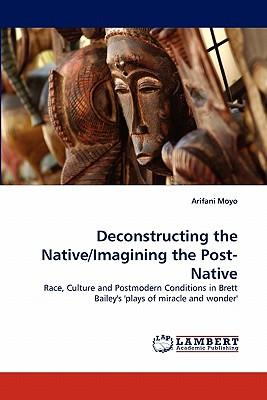 Deconstructing the Native/Imagining the Post-Native