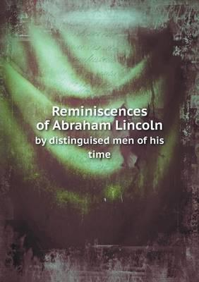 Reminiscences of Abraham Lincoln by Distinguised Men of His Time