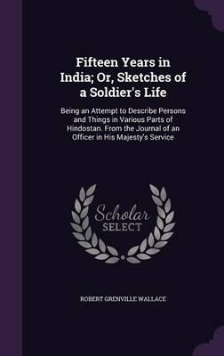 Fifteen Years in India; Or, Sketches of a Soldier's Life