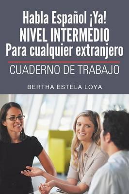 Habla Español ¡Ya! Nivel Intermedio Para cualquier extranjero