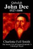 Qabalah - John Dee 1527 - 1608 - The Secret Life of Queen Elizabeth I's Astrologer Royal