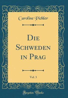 Die Schweden in Prag, Vol. 3 (Classic Reprint)