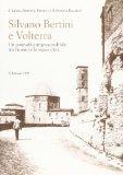 Silvano Bertini a Volterra. Un connubio imprescindibile tra l'uomo e la «sua» città