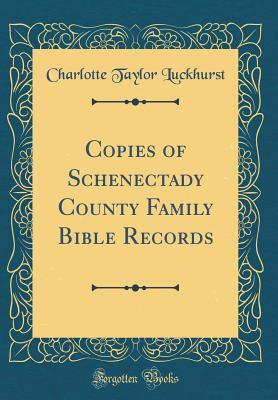 Copies of Schenectady County Family Bible Records (Classic Reprint)