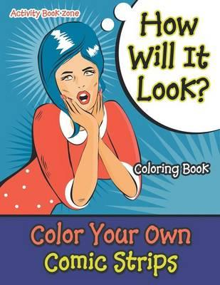How Will It Look? Color Your Own Comic Strips Coloring Book