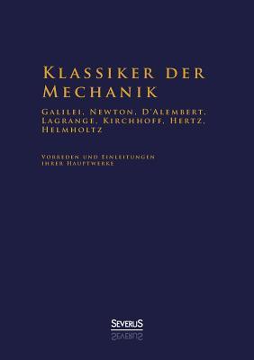 Klassiker der Mechanik - Galilei, Newton, D'Alembert, Lagrange, Kirchhoff, Hertz, Helmholtz
