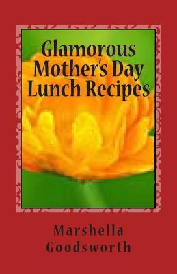 Glamorous Mother's Day Lunch Recipes