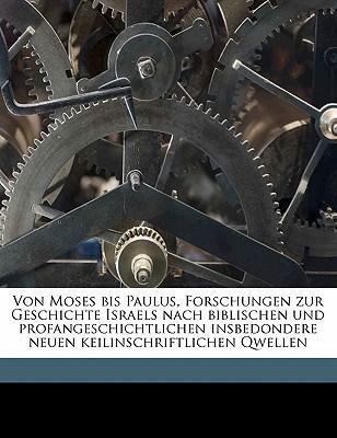 Von Moses Bis Paulus, Forschungen Zur Geschichte Israels Nach Biblischen Und Profangeschichtlichen Insbedondere Neuen Keilinschriftlichen Qwellen