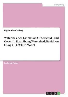 Water Balance Estimation Of Selected Land Cover In Taganibong Watershed, Bukidnon Using GEOWEPP Model