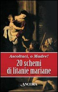 Ascoltaci, o Madre! 20 schemi di litanie mariane