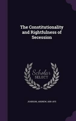 The Constitutionality and Rightfulness of Secession