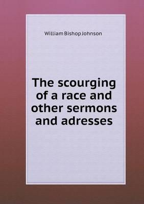 The Scourging of a Race and Other Sermons and Adresses